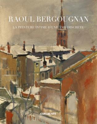 Raoul Bergougnan, la peinture intime d'une âme discrète, de Laure Latanne-Bey et Alain Lacoste