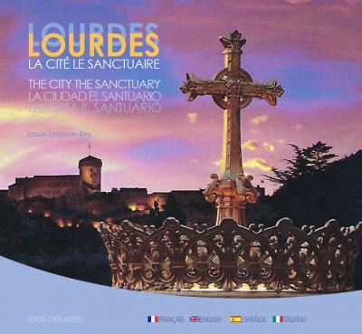 Lourdes, la cité, le sanctuaire